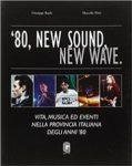 80s, new sound, new wave. Vita, musica ed eventi nella provincia italiana degli anni